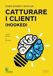 creare prodotti e servizi per catturare i clienti - hooked